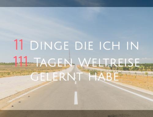 11 Dinge die ich in 111 Tagen Weltreise gelernt habe