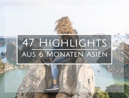 Von fantastisch bis fies: meine 47 Highlights aus 6 Monaten Asien