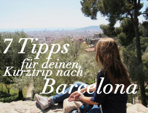 Barcelona: 7 ultimative Tipps und mehr für deinen Kurztrip