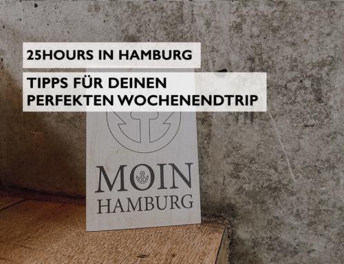 25hours in Hamburg: Tipps für deinen perfekten Wochenendtrip